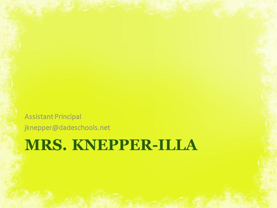 MRS. KNEPPER-ILLA Assistant Principal jknepper@dadeschools.net