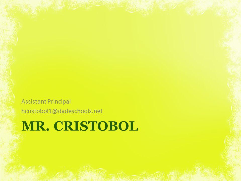 MR. CRISTOBOL Assistant Principal hcristobol1@dadeschools.net