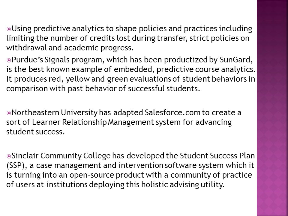  Arizona State University's eAdvisor System enables predictive analytics-enabled evaluation of student behavior and learner tracking against norms.