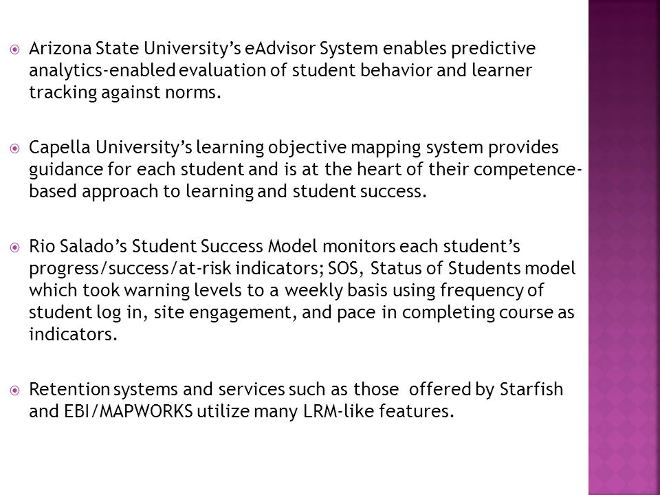  Arizona State University's eAdvisor System enables predictive analytics-enabled evaluation of student behavior and learner tracking against norms.