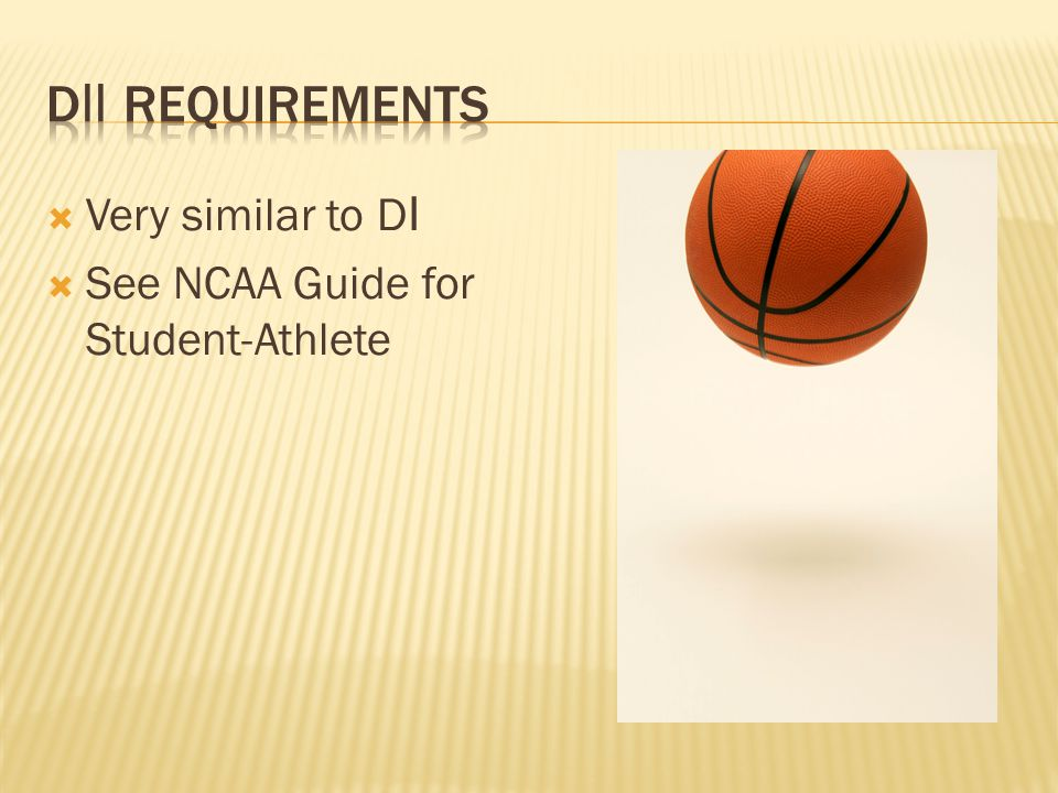  Very similar to D I  See NCAA Guide for Student-Athlete