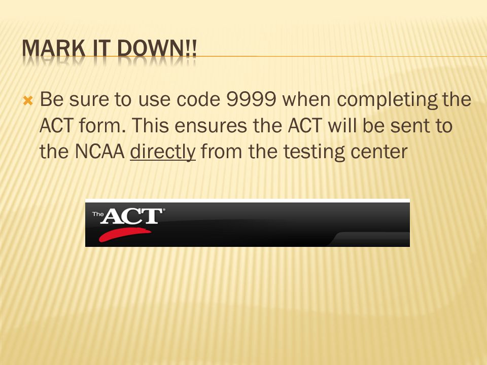  Be sure to use code 9999 when completing the ACT form.