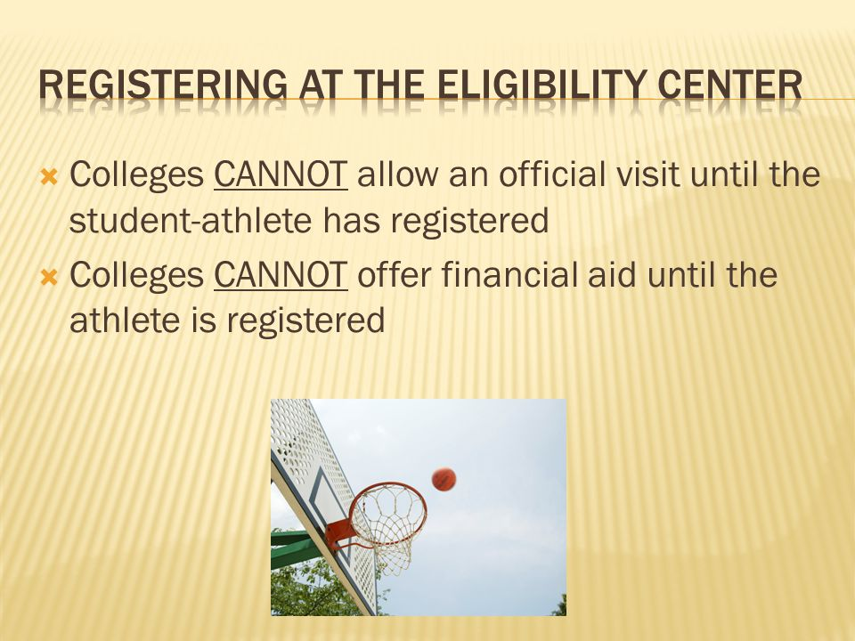  Colleges CANNOT allow an official visit until the student-athlete has registered  Colleges CANNOT offer financial aid until the athlete is registered