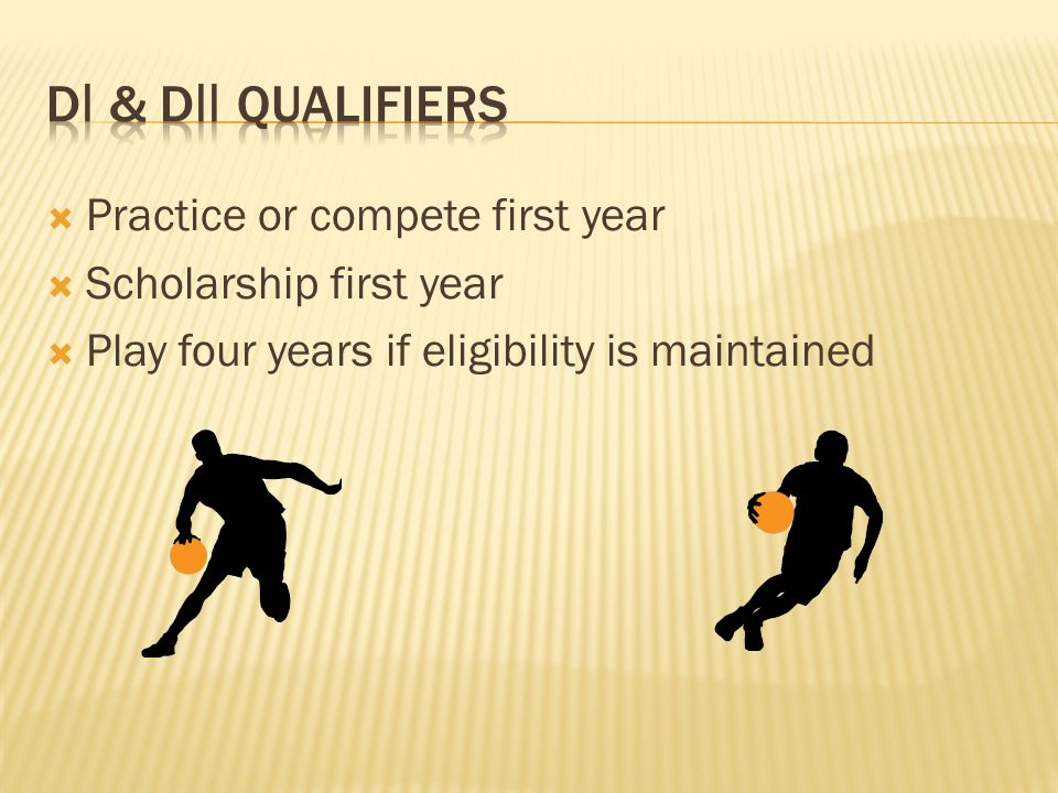  Practice or compete first year  Scholarship first year  Play four years if eligibility is maintained