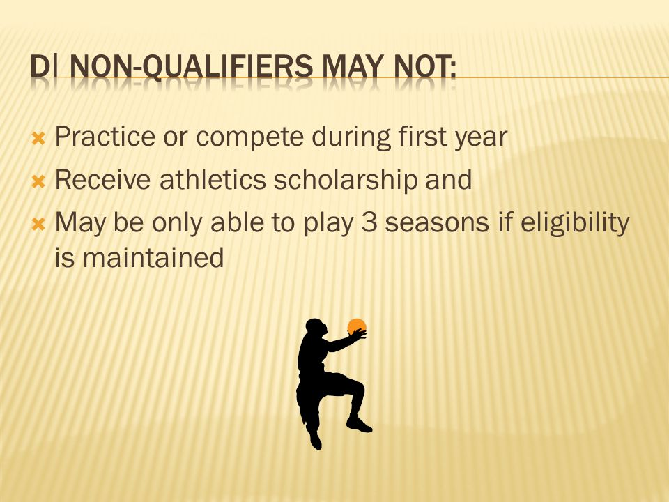  Practice or compete during first year  Receive athletics scholarship and  May be only able to play 3 seasons if eligibility is maintained