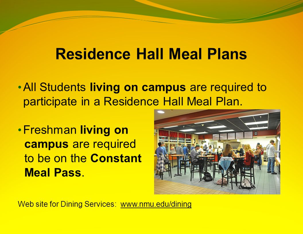 All Students living on campus are required to participate in a Residence Hall Meal Plan.