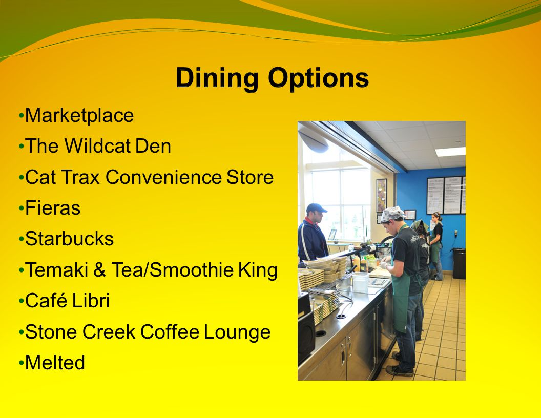 Marketplace The Wildcat Den Cat Trax Convenience Store Fieras Starbucks Temaki & Tea/Smoothie King Café Libri Stone Creek Coffee Lounge Melted