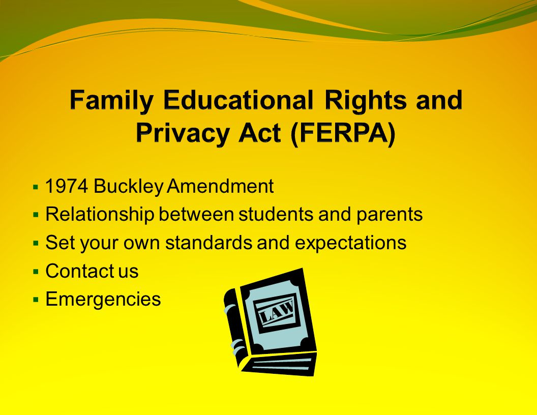  1974 Buckley Amendment  Relationship between students and parents  Set your own standards and expectations  Contact us  Emergencies