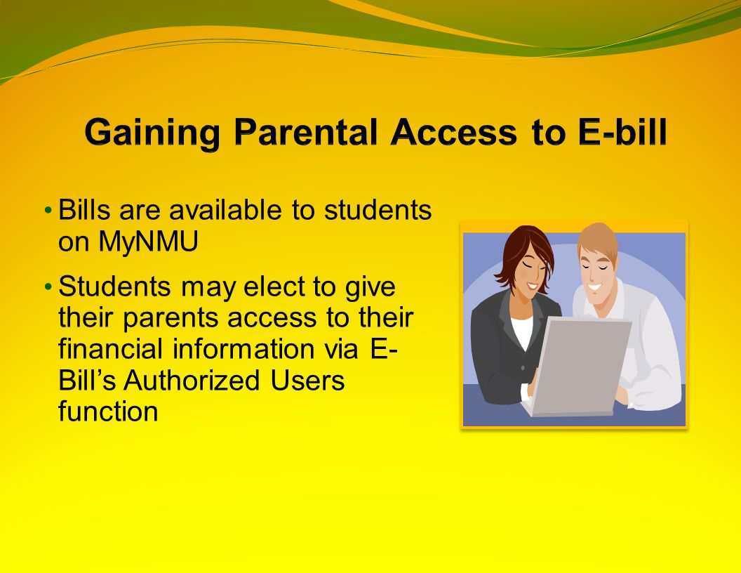 Bills are available to students on MyNMU Students may elect to give their parents access to their financial information via E- Bill's Authorized Users