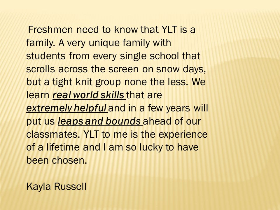 Freshmen need to know that YLT is a family.