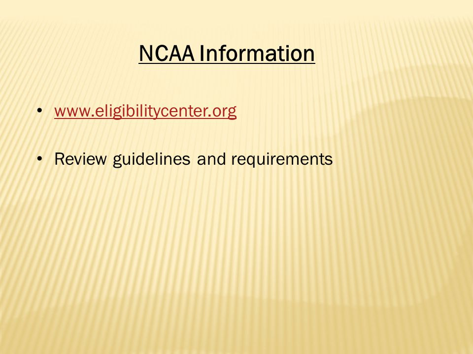www.eligibilitycenter.org Review guidelines and requirements NCAA Information