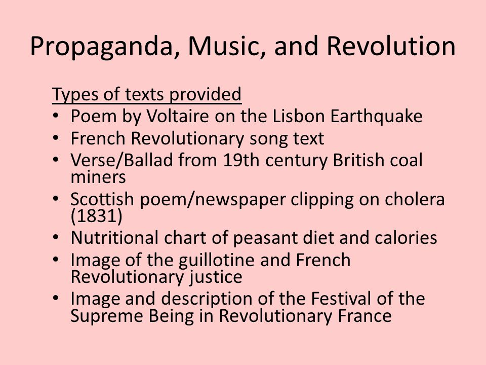 Propaganda, Music, and Revolution Types of texts provided Poem by Voltaire on the Lisbon Earthquake French Revolutionary song text Verse/Ballad from 1