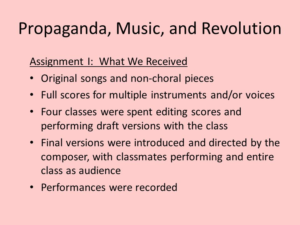 Propaganda, Music, and Revolution Assignment I: What We Received Original songs and non-choral pieces Full scores for multiple instruments and/or voic