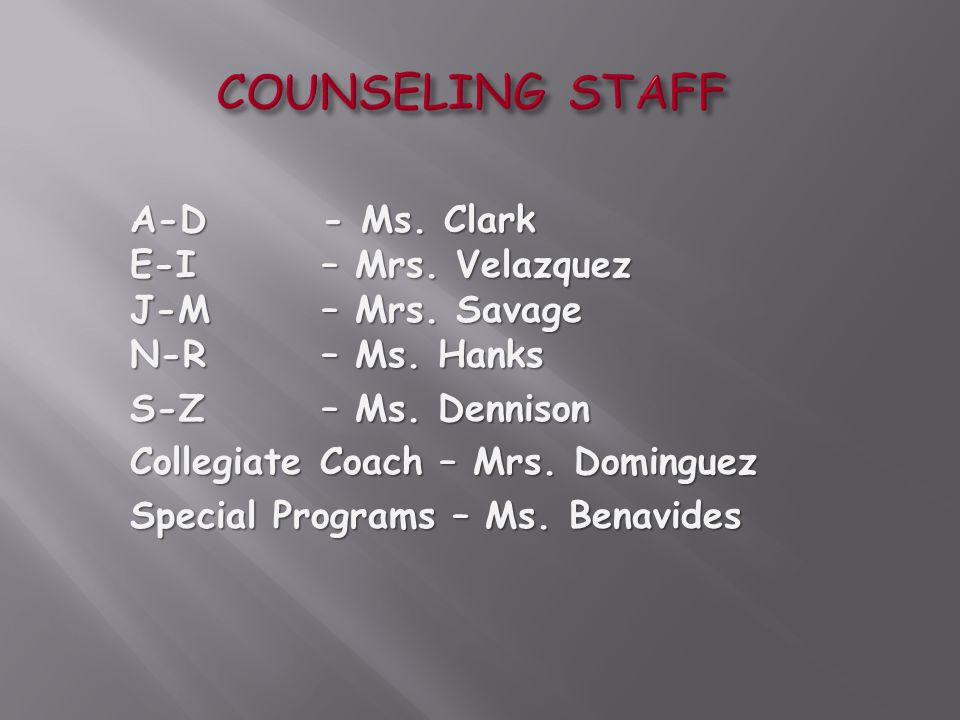 COUNSELING STAFF A-D- Ms. Clark E-I – Mrs. Velazquez J-M – Mrs.