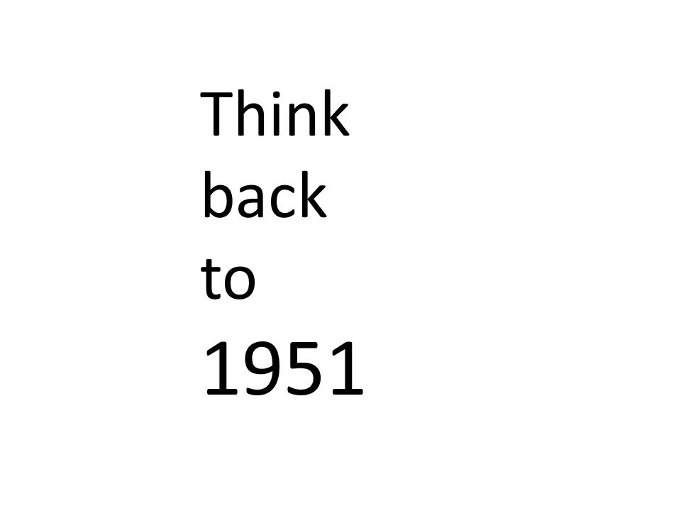 Think back to 1951