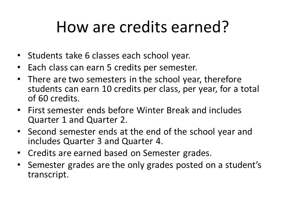 How are credits earned. Students take 6 classes each school year.