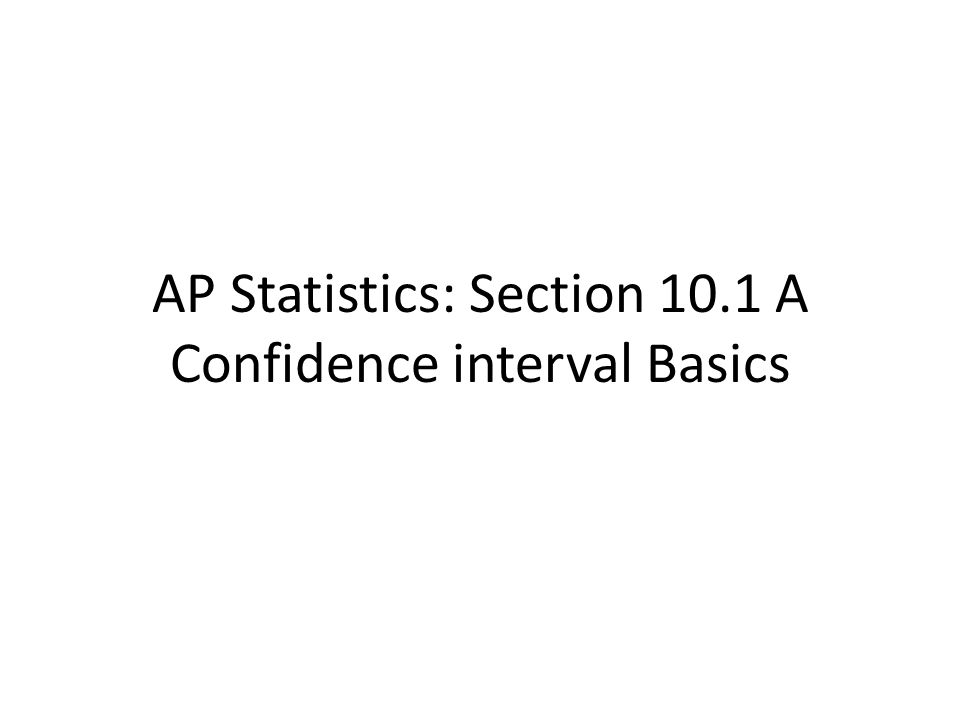 AP Statistics: Section 10.1 A Confidence interval Basics