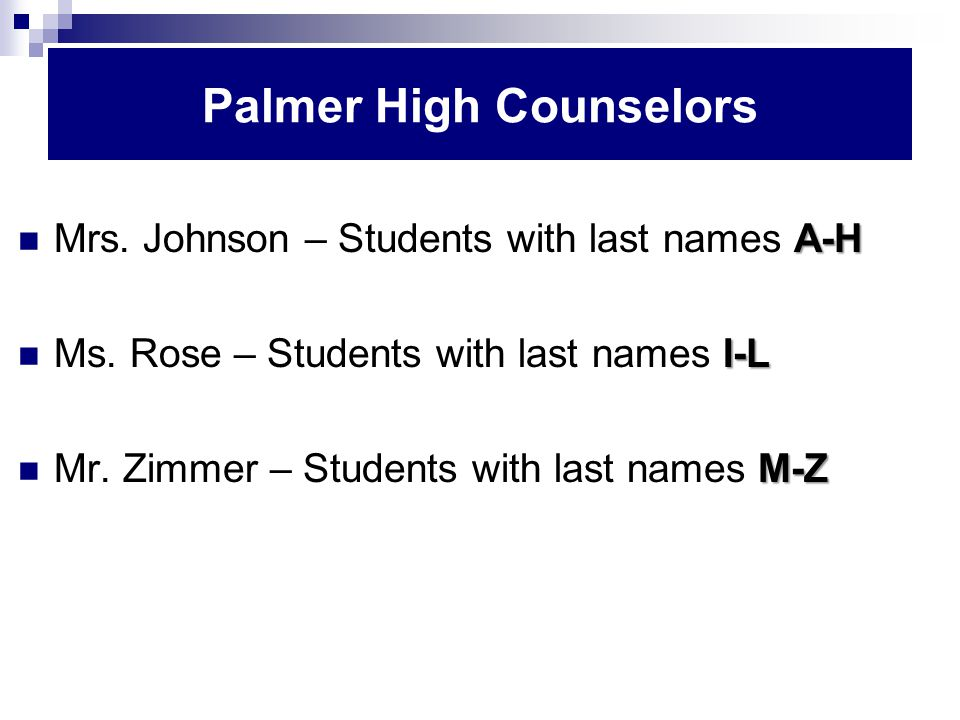 Palmer High Counselors A-H Mrs. Johnson – Students with last names A-H I-L Ms.