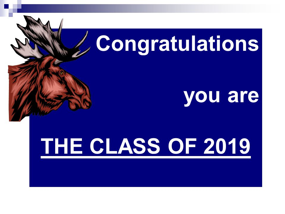 Congratulations you are THE CLASS OF 2019