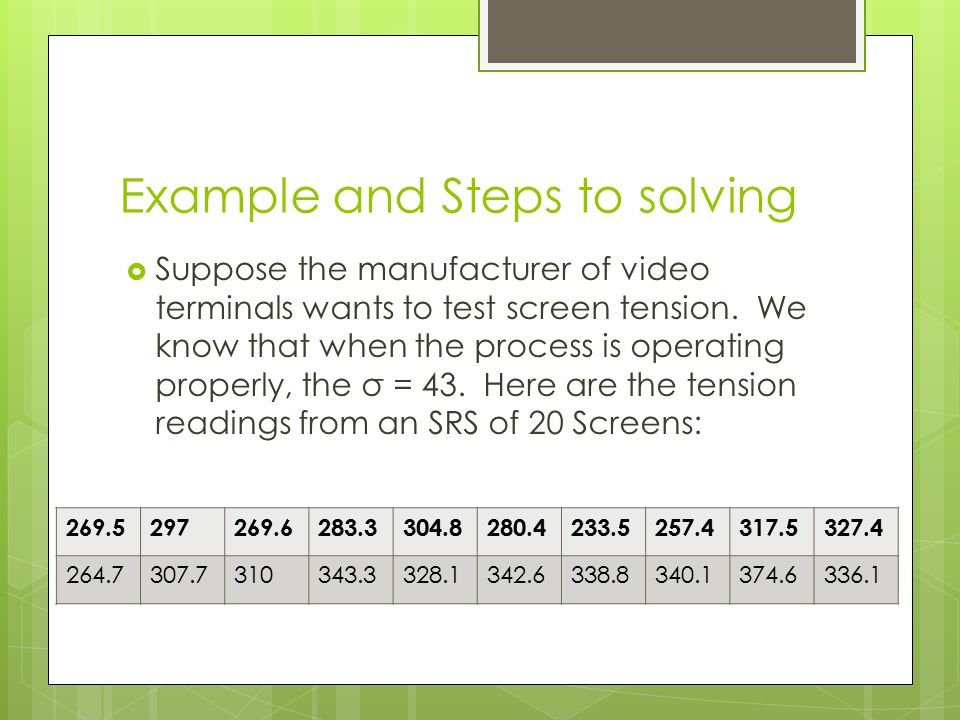 Example and Steps to solving  Suppose the manufacturer of video terminals wants to test screen tension. We know that when the process is operating pr
