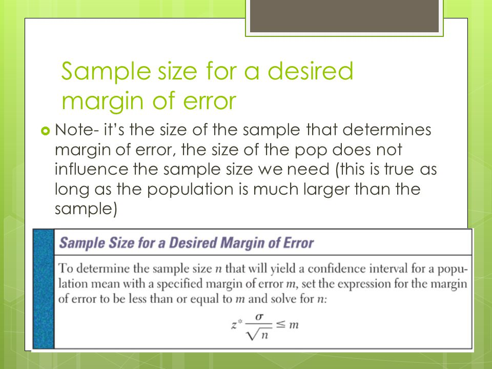 Sample size for a desired margin of error  Note- it's the size of the sample that determines margin of error, the size of the pop does not influence