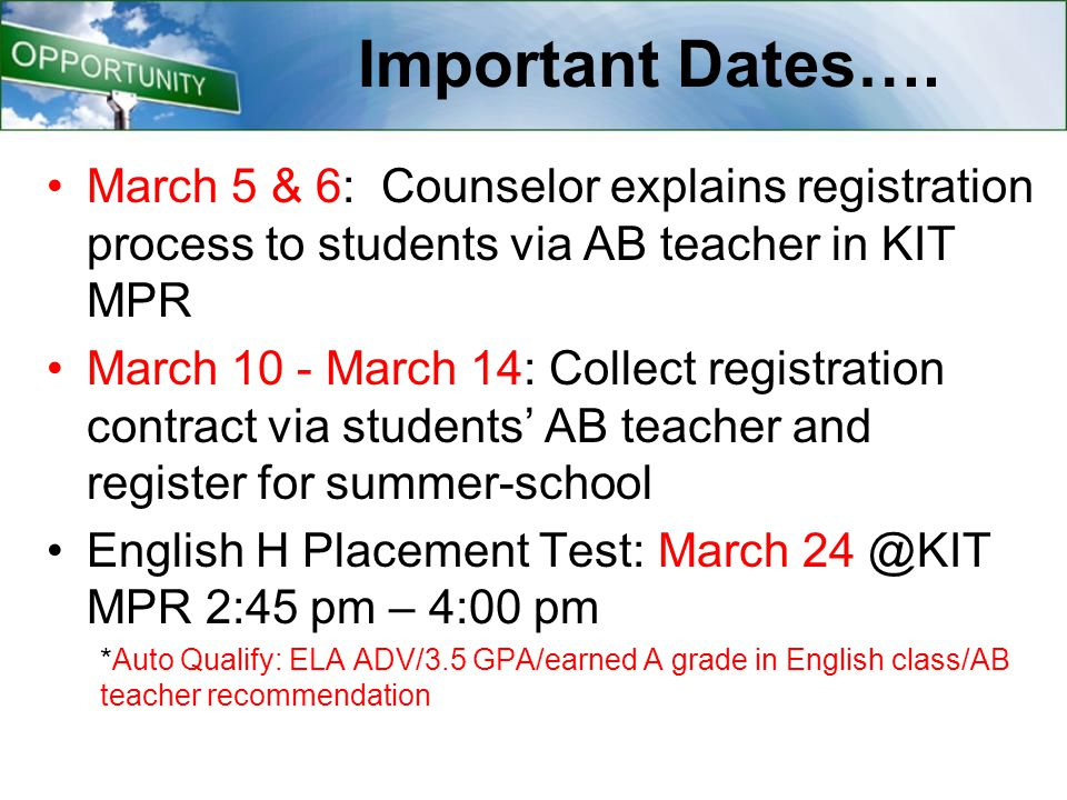 Important Dates…. March 5 & 6: Counselor explains registration process to students via AB teacher in KIT MPR March 10 - March 14: Collect registration