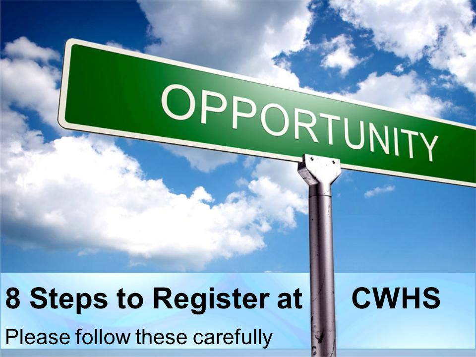8 Steps to Register at CWHS Please follow these carefully
