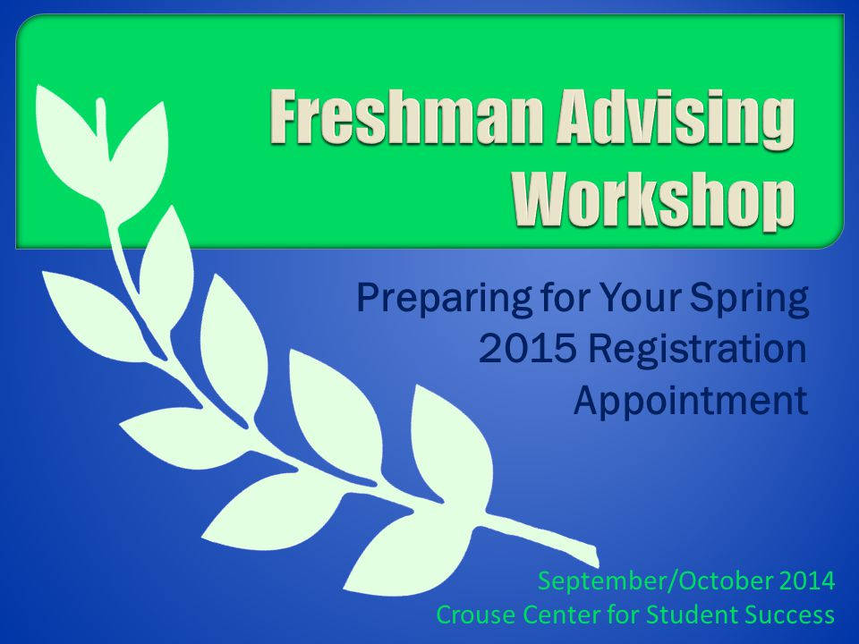 Preparing for Your Spring 2015 Registration Appointment September/October 2014 Crouse Center for Student Success