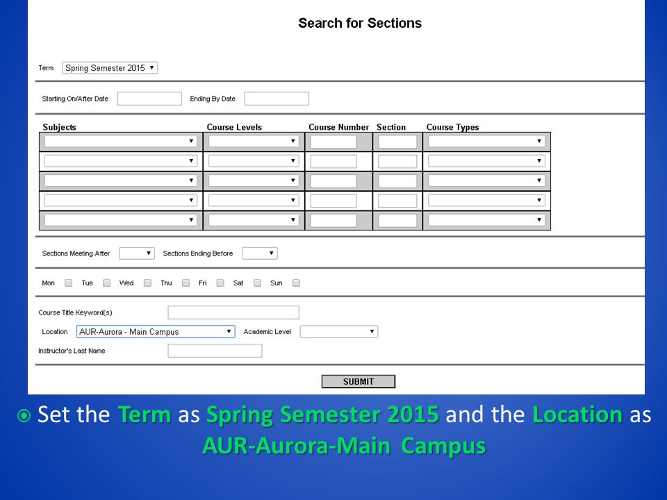 Term Spring Semester 2015 Location AUR-Aurora-Main Campus  Set the Term as Spring Semester 2015 and the Location as AUR-Aurora-Main Campus