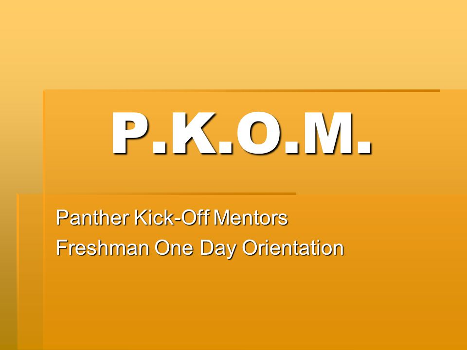 P.K.O.M. Panther Kick-Off Mentors Freshman One Day Orientation