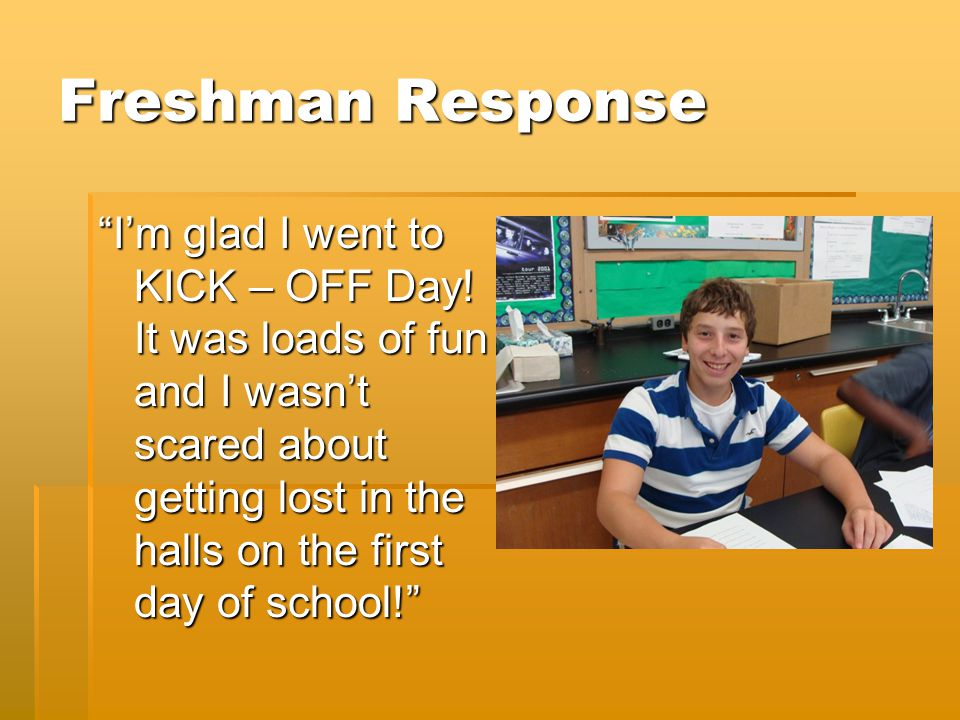 Freshman Response I'm glad I went to KICK – OFF Day.