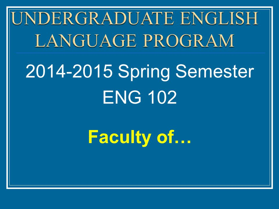 2014-2015 Spring Semester ENG 102 Faculty of…