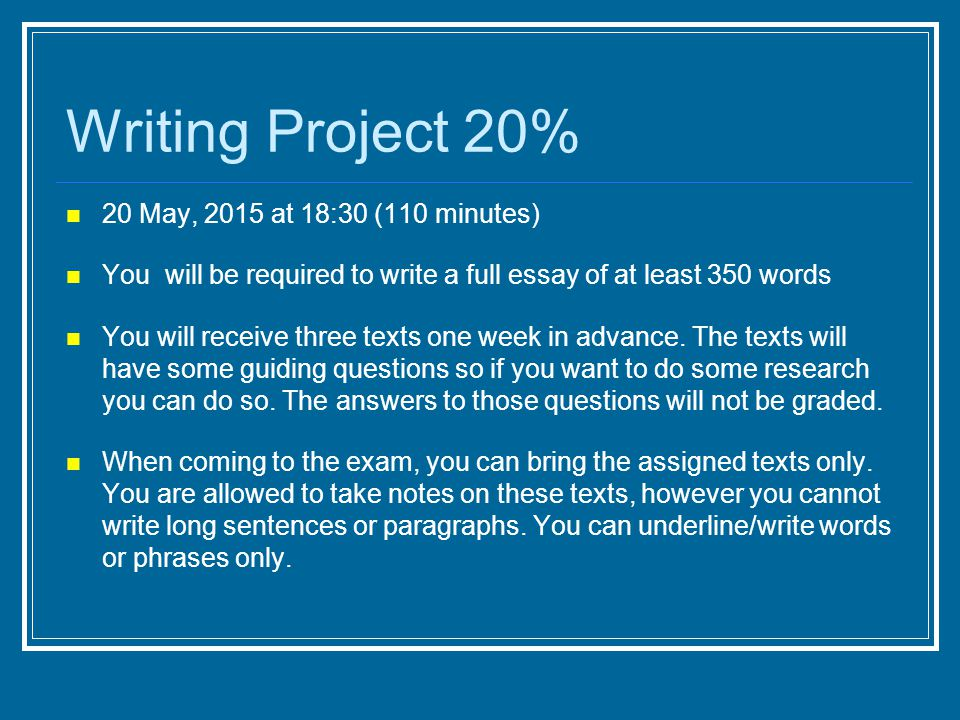 20 May, 2015 at 18:30 (110 minutes) You will be required to write a full essay of at least 350 words You will receive three texts one week in advance.