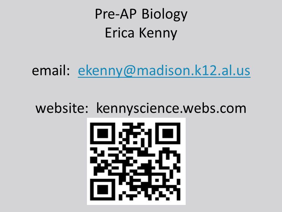 Pre-AP Biology Erica Kenny email: ekenny@madison.k12.al.us website: kennyscience.webs.comekenny@madison.k12.al.us