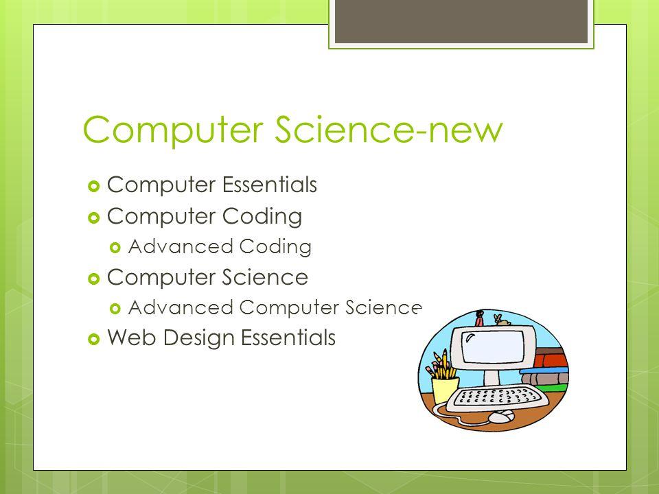 Computer Science-new  Computer Essentials  Computer Coding  Advanced Coding  Computer Science  Advanced Computer Science  Web Design Essentials