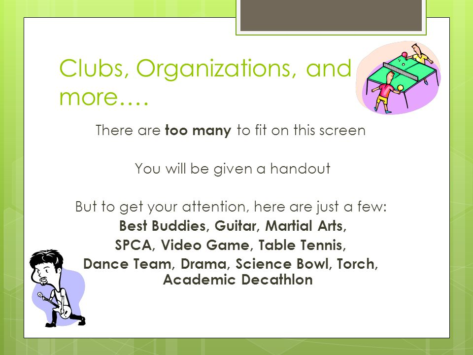 Clubs, Organizations, and more…. There are t tt too many to fit on this screen You will be given a handout But to get your attention, here are just a