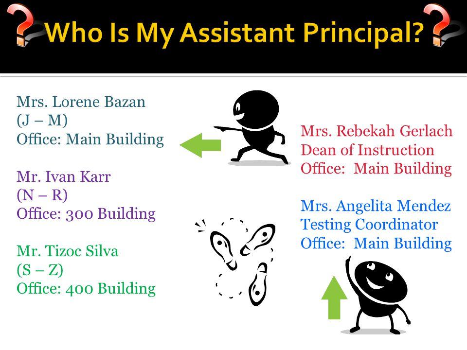 Mrs.Lorene Bazan (J – M) Office: Main Building Mr.