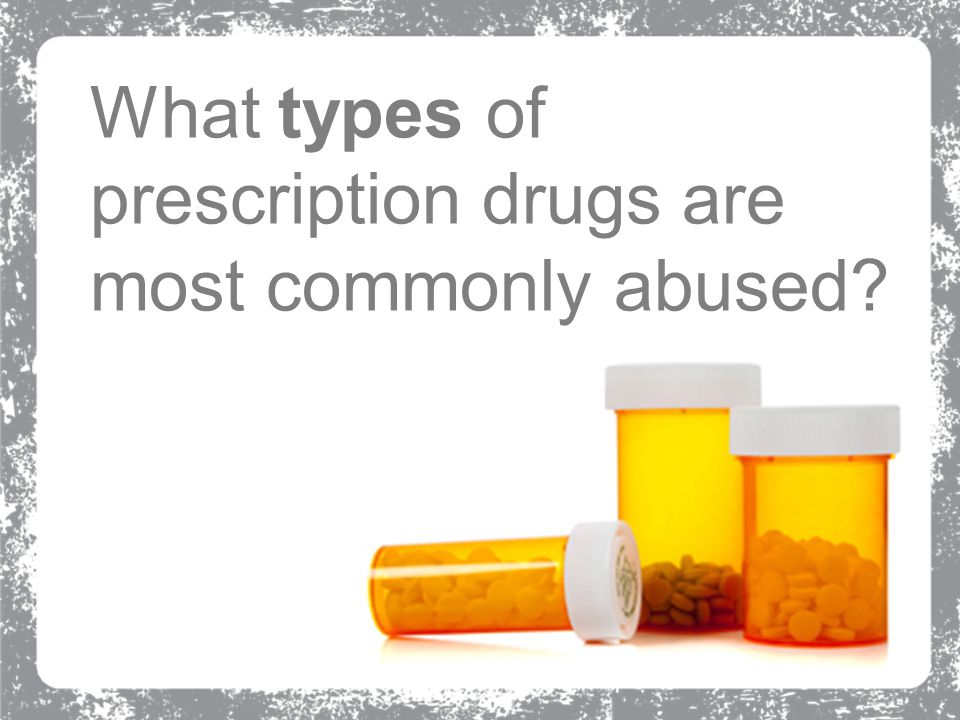What types of prescription drugs are most commonly abused?