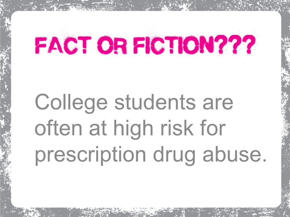 College students are often at high risk for prescription drug abuse.