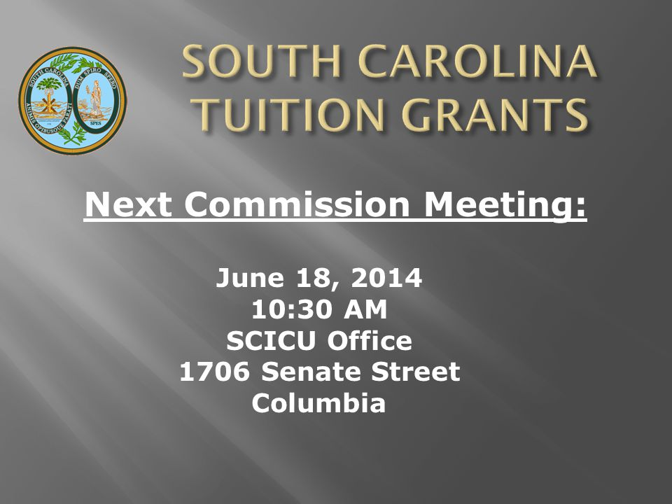 Next Commission Meeting: June 18, 2014 10:30 AM SCICU Office 1706 Senate Street Columbia