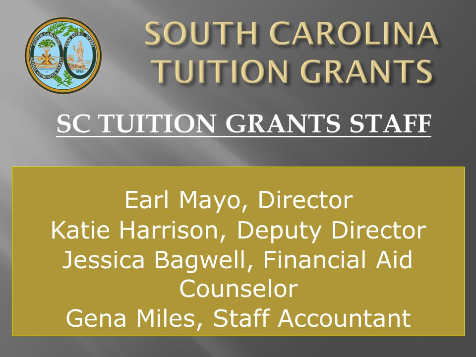Earl Mayo, Director Katie Harrison, Deputy Director Jessica Bagwell, Financial Aid Counselor Gena Miles, Staff Accountant SC TUITION GRANTS STAFF