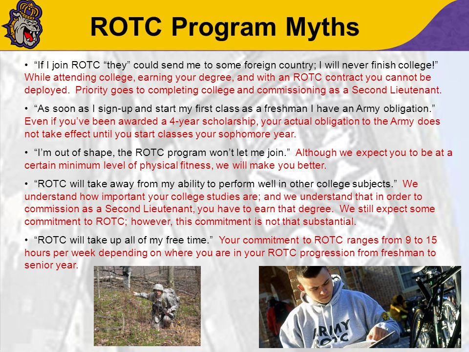 """ROTC Program Myths """"If I join ROTC """"they"""" could send me to some foreign country; I will never finish college!"""" While attending college, earning your d"""