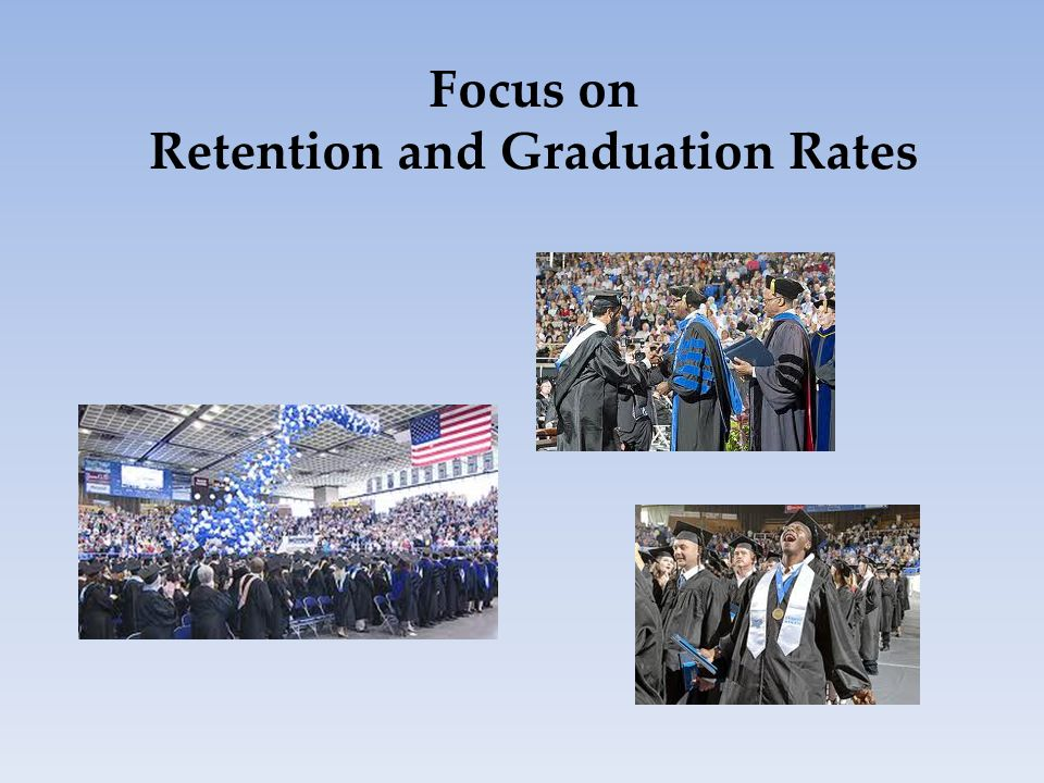 Focus on Retention and Graduation Rates