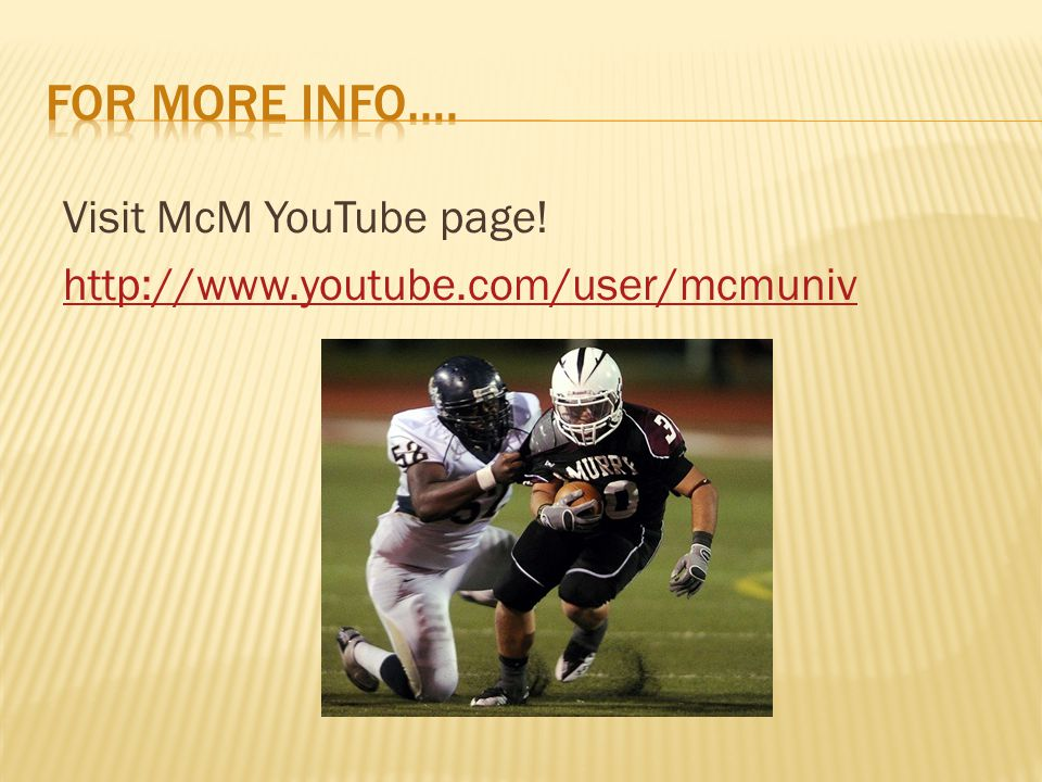 Visit McM YouTube page! http://www.youtube.com/user/mcmuniv