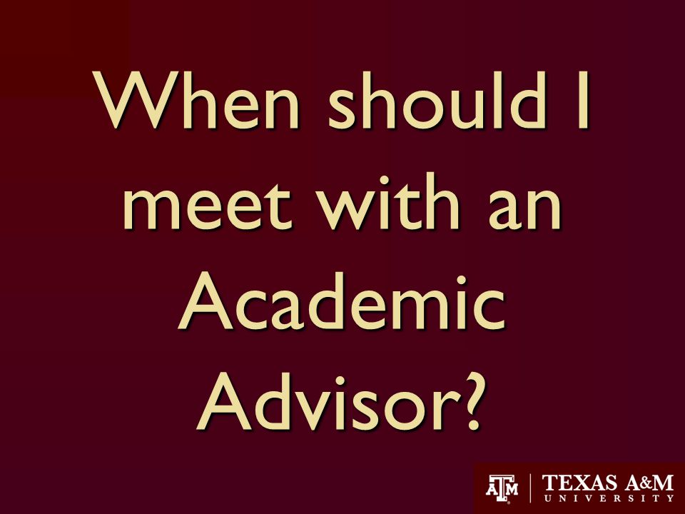 18 When should I meet with an Academic Advisor