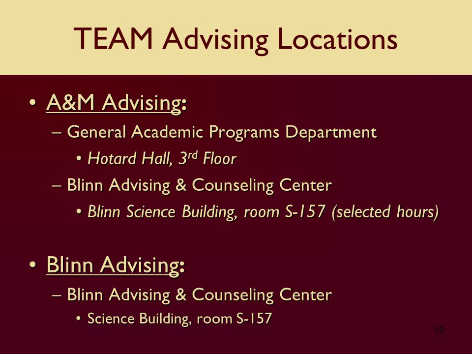 A&M Advising:A&M Advising: –General Academic Programs Department Hotard Hall, 3 rd FloorHotard Hall, 3 rd Floor –Blinn Advising & Counseling Center Bl