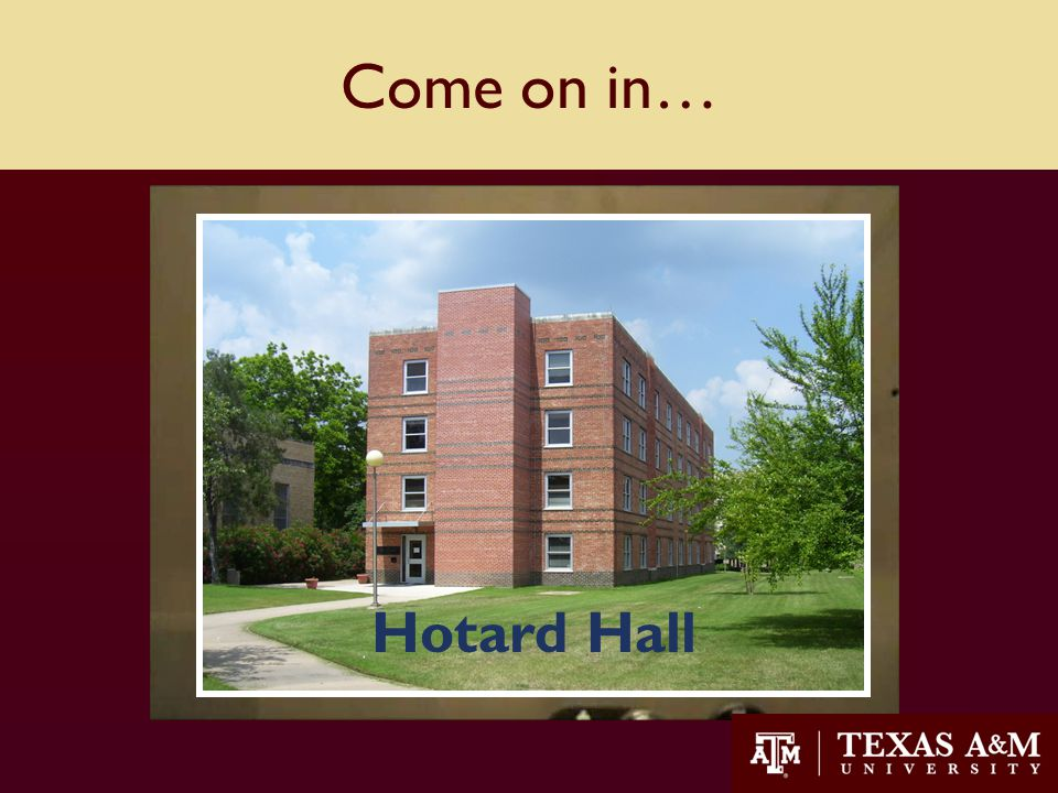 20 Come on in… Hotard Hall