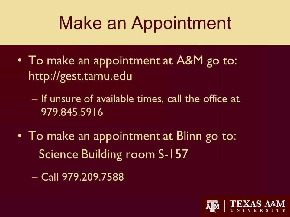 Make an Appointment To make an appointment at A&M go to: http://gest.tamu.edu –If unsure of available times, call the office at 979.845.5916 To make an appointment at Blinn go to: Science Building room S-157 –Call 979.209.7588 22