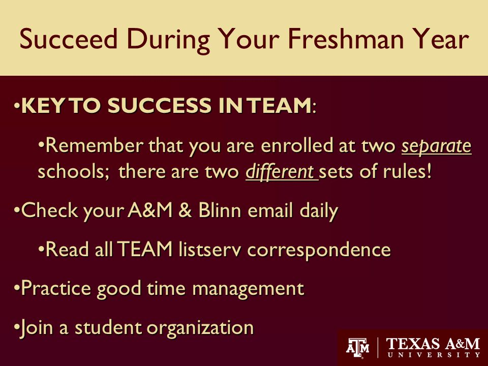 27 KEY TO SUCCESS IN TEAM:KEY TO SUCCESS IN TEAM: Remember that you are enrolled at two separate schools; there are two different sets of rules.