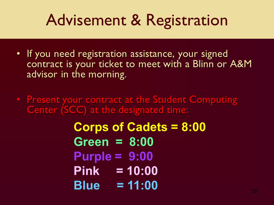 39 If you need registration assistance, your signed contract is your ticket to meet with a Blinn or A&M advisor in the morning.